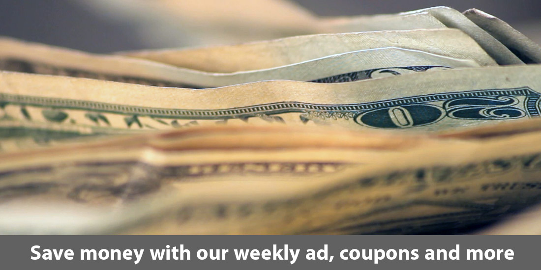 Save money with our weekly ad, coupons and more